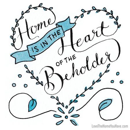 Home-is-in-the-Heart-of-the-Beholder-Quote-from-the-New-York-Times-Best-Seller-Love-the-Home-You-Have-by-The-Inspired-Room-blog